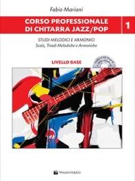 Corso professionale di chitarra jazz/pop + CD - Studi melodici e armonici - Scale, triadi melodiche e armoniche vol.1 livello base