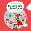 Melodie per pianoforte per i piu' piccini con CD